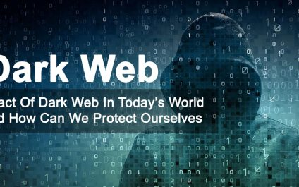 Impact of Dark Web in Today's World And How Can We Protect Ourselves