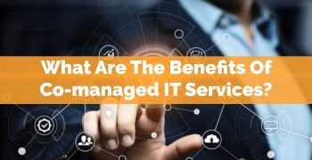What are the benefits of Co-managed IT Services?