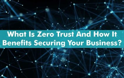 What Is Zero Trust And How It Benefits Securing Your Business?
