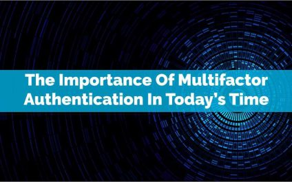 The Importance Of Multifactor Authentication In Today's Time