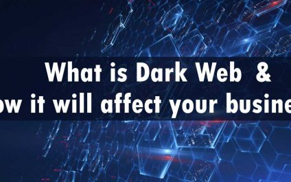 What is Dark Web and How it will affect your business