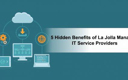 5 Hidden Benefits of La Jolla Managed IT Service Providers