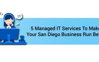 5 Managed IT Services To Make Your San Diego Business Run Better