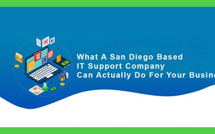 What A San Diego Based IT Support Company Can Actually Do For Your Business!