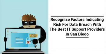 Recognize Factors Indicating Risk For Data Breach With The Best IT Support Providers In San Diego