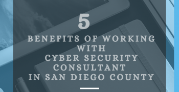 5 Benefits Of Working With Cyber Security Consultant In San Diego County