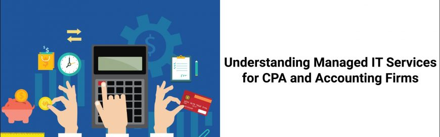 Understanding Managed IT Services for CPA and Accounting Firms