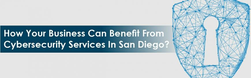 How Your Business Can Benefit From Cybersecurity Services In San Diego?