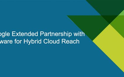 Google Extended Partnership with VMware for Hybrid Cloud Reach