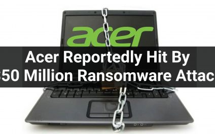 Acer Reportedly Hit By $50 Million Ransomware Attack