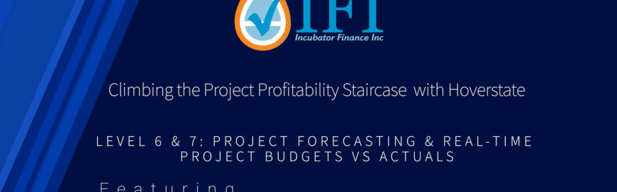 Climbing the Project Profitability Staircase with Hoverstate – Level 6 & 7 – Project Forecasting & Real-Time Project Budgets vs. Actuals