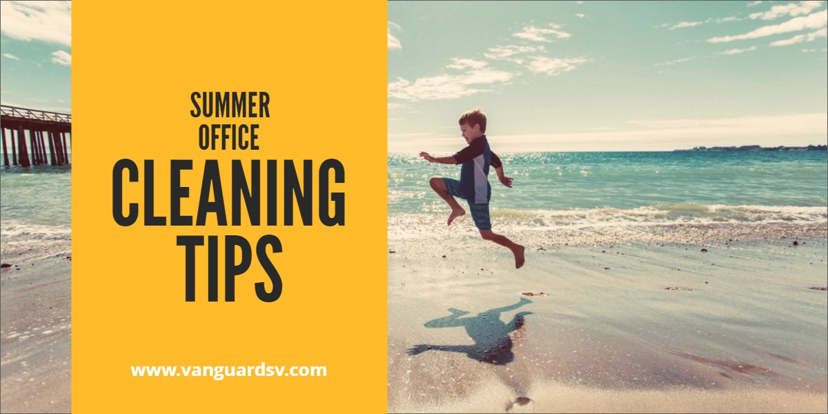 Cleaning Services - Summer Office Cleaning Tips - Fresno CA