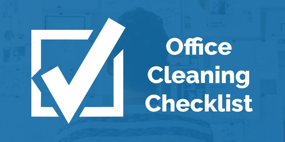 How To Create An Effective Office Cleaning Checklist?