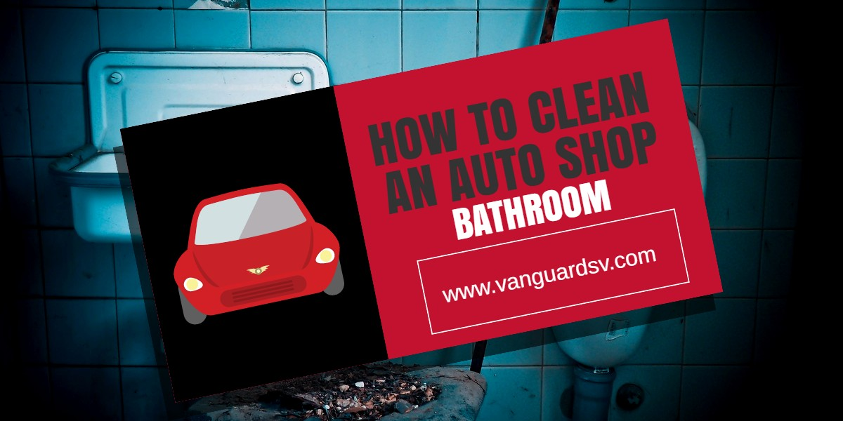 Cleaning Services - How to Clean an Auto Shop Bathroom - Fresno CA