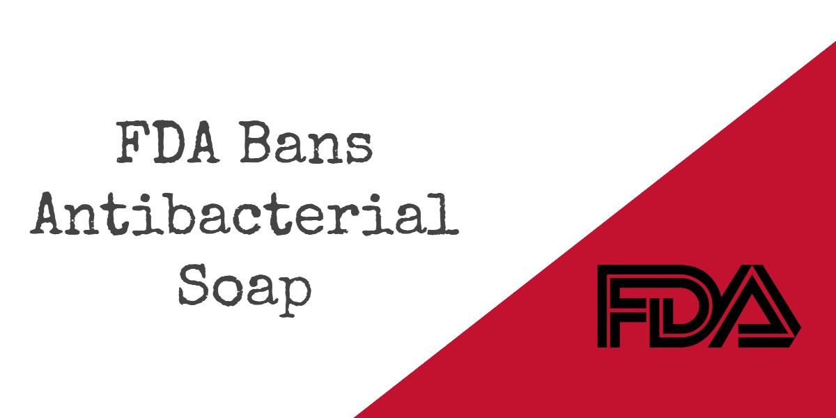 FDA Bans Antibacterial Soap - Bakersfield CA