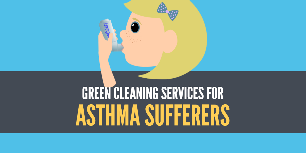 Green Cleaning Services for Asthma Sufferers - Bakersfield CA