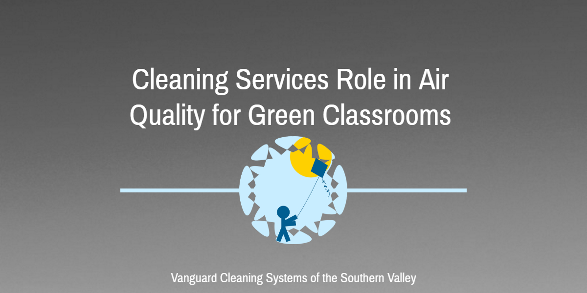 Cleaning Services - Air Quality for Green Classrooms - Bakersfield CA
