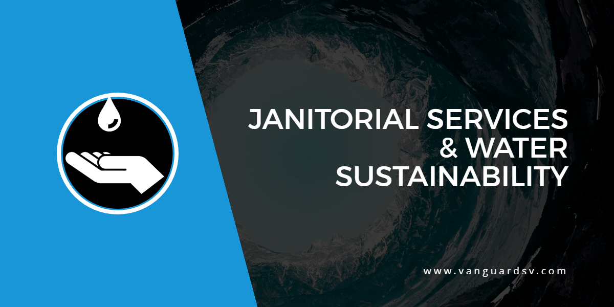 Janitorial Services and Water Sustainability - Bakersfield CA