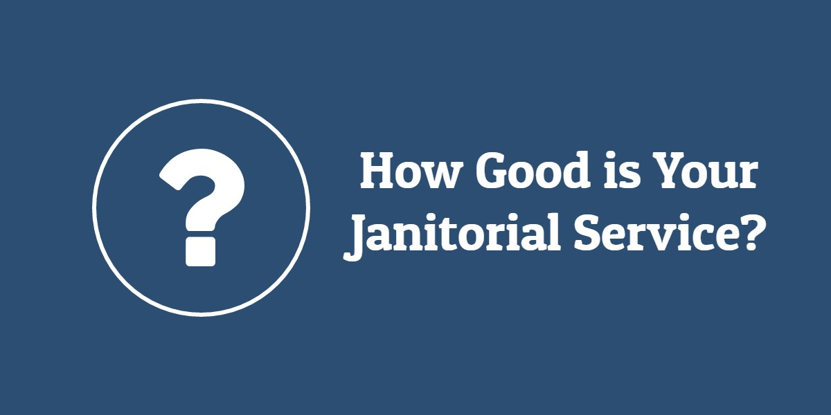How Good is Your Janitorial Service? - Fresno CA - Visalia CA