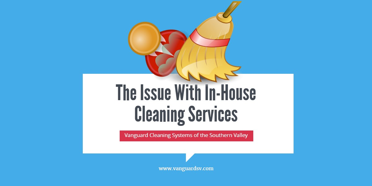 The Issue With In-House Cleaning Services - Valencia CA