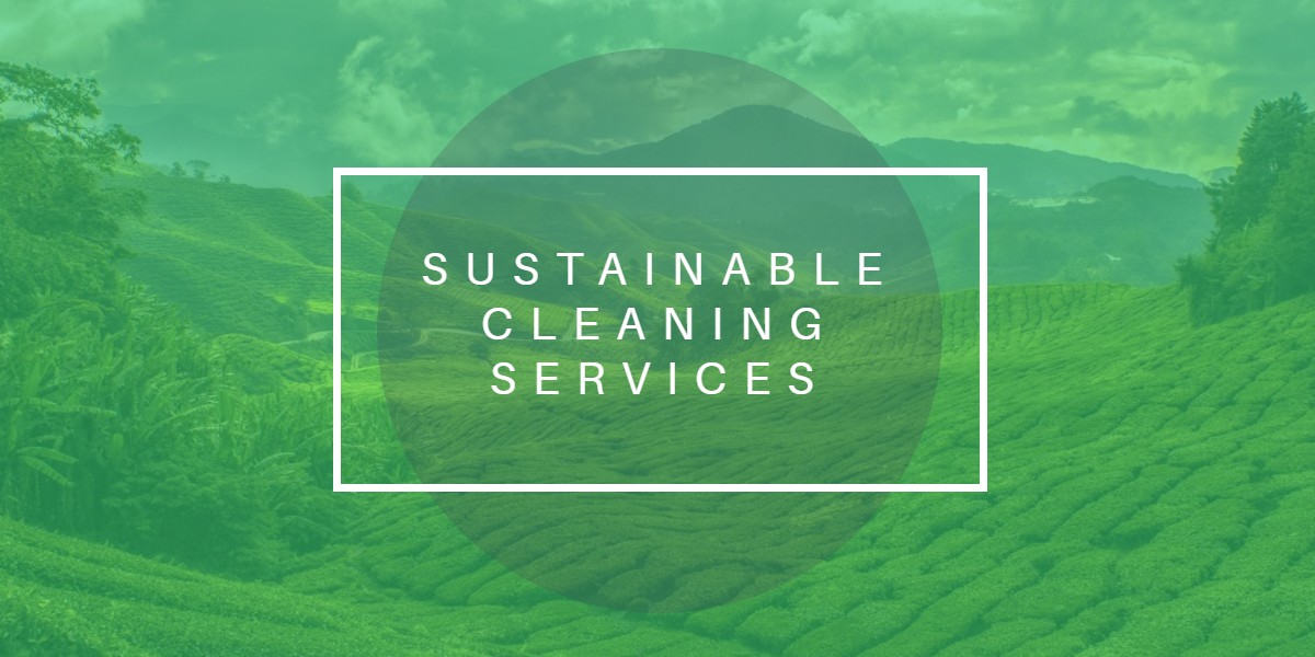 Sustainable Cleaning Services - Fresno CA - Bakersfield CA - Valencia CA