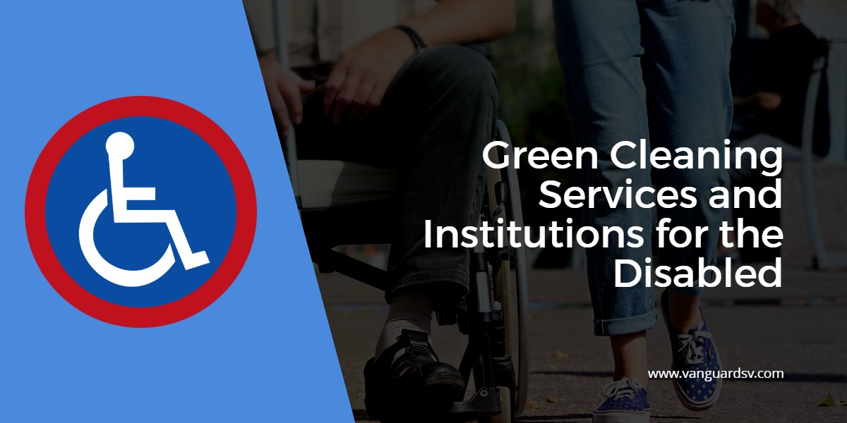 Green Cleaning Services and Institutions for the Disabled - Bakersfield CA