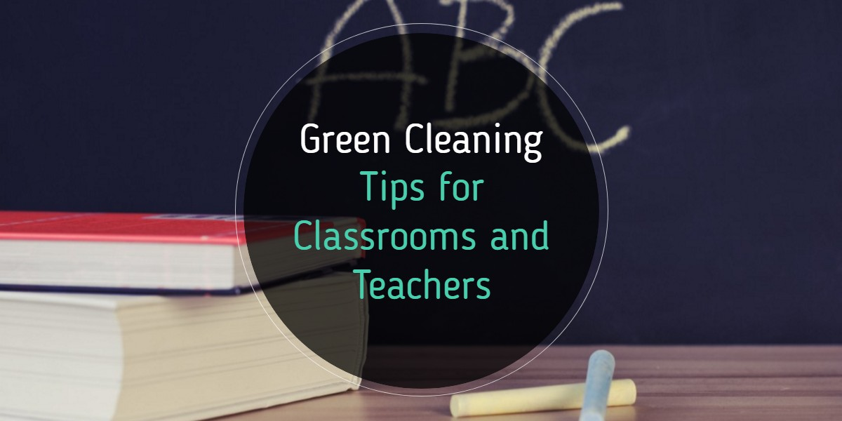 Green Cleaning Services Tips for Classrooms and Teachers - Fresno CA