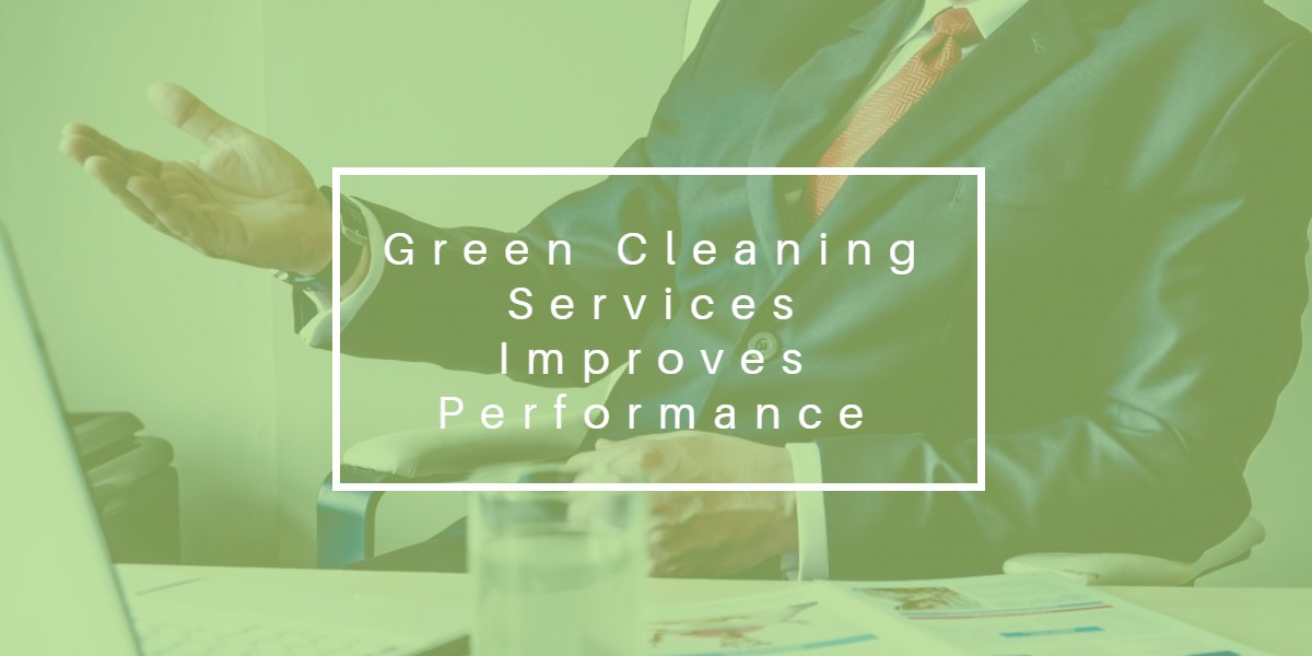 Green Cleaning Services Improves Performance - Bakersfield CA