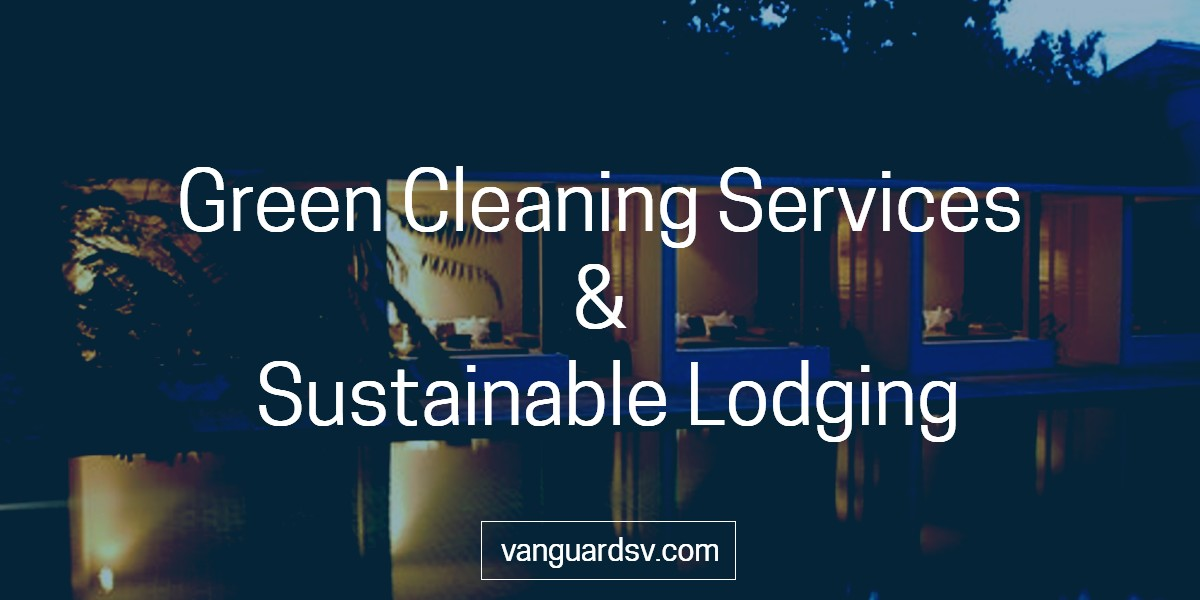 Green Cleaning Services and Sustainable Lodging - Fresno CA