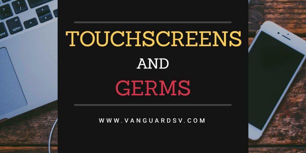 Touchscreens And Germs Valencia Ca Santa Clarita Ca