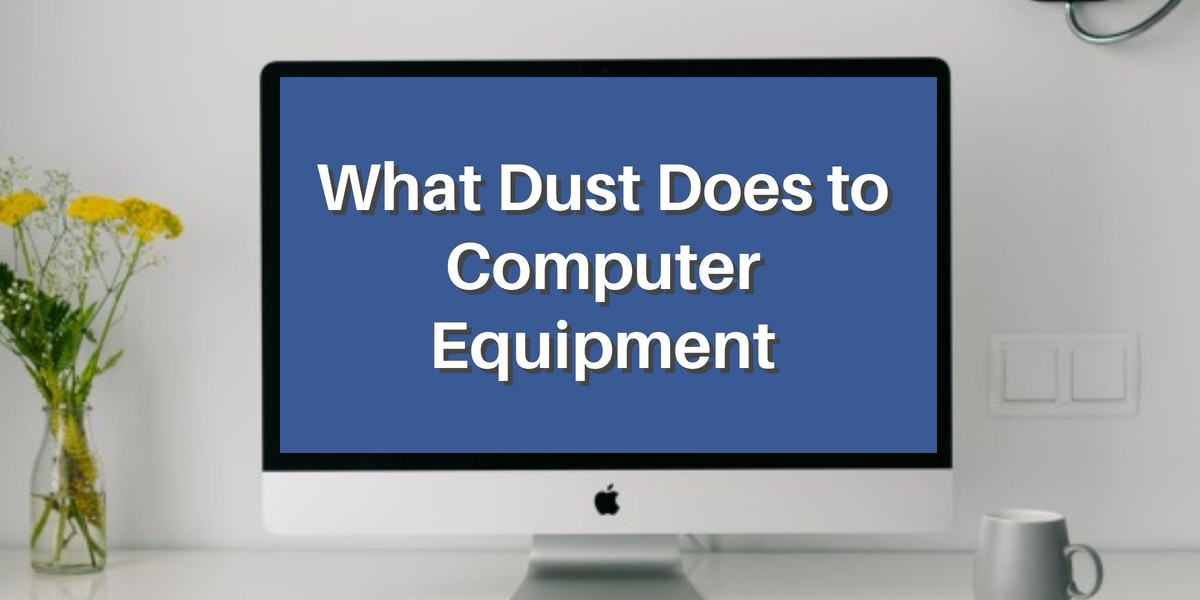What Dust Does to Computer Equipment