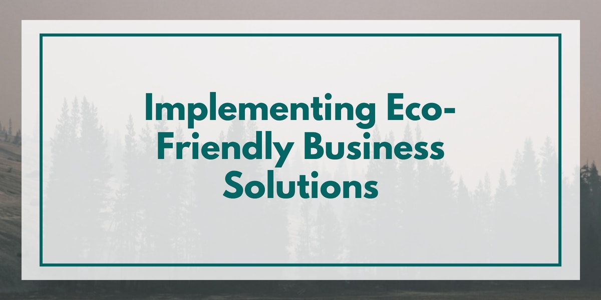 Implementing Eco-Friendly Business Solutions