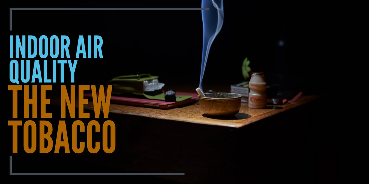 Indoor Air Quality--The New Tobacco