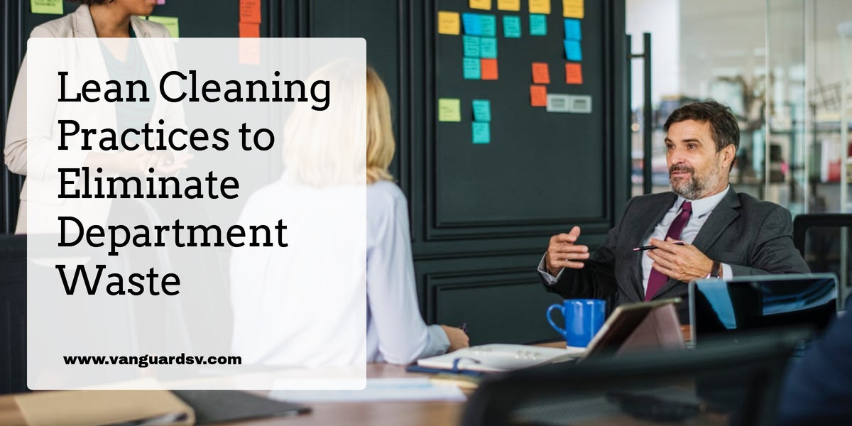 Lean Cleaning Practices to Eliminate Department Waste