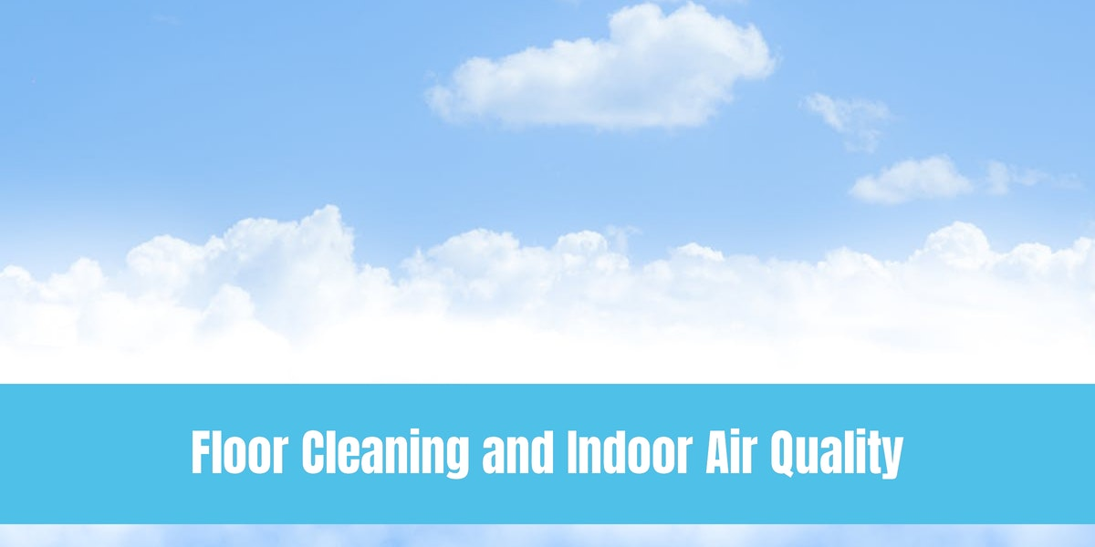 Floor Cleaning and Indoor Air Quality