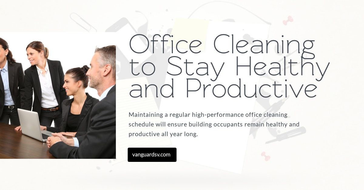 Office Cleaning to Stay Healthy and Productive - Palmdale, Lancaster, Bakersfield, Fresno, Valencia