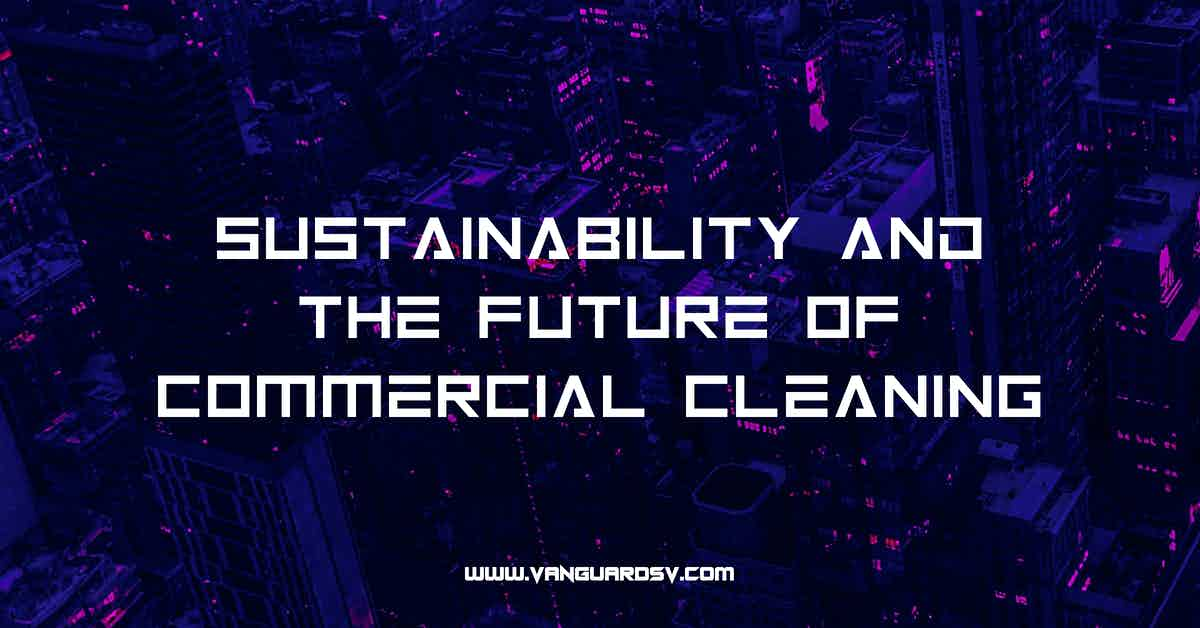 Sustainability And The Future Of Commercial Cleaning