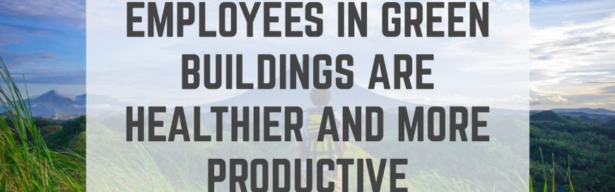 Employees in Green Buildings are Healthier and More Productive