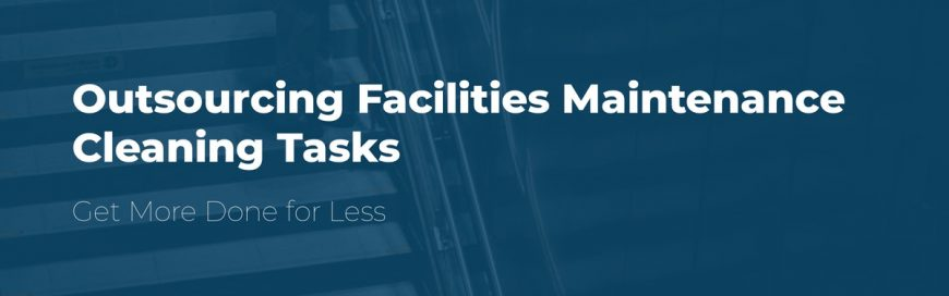 Outsourcing Facilities Maintenance Cleaning Tasks