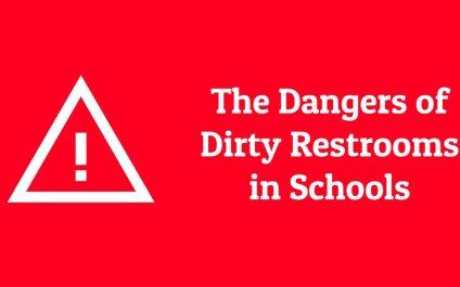 The Dangers of Dirty Restrooms in Schools