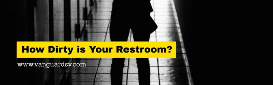 How Dirty Is Your Restroom?
