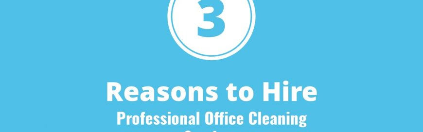 3 Reasons to Hire Professional Office Cleaning Services
