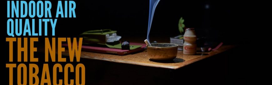 Indoor Air Quality–The New Tobacco