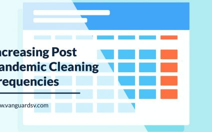 Increasing Post Pandemic Cleaning Frequencies