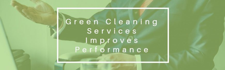 Green Cleaning Services Improves Performance