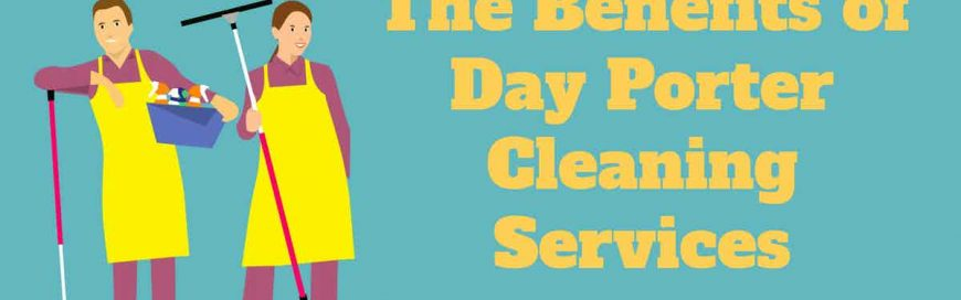 The Benefits of Day Porter Cleaning Services