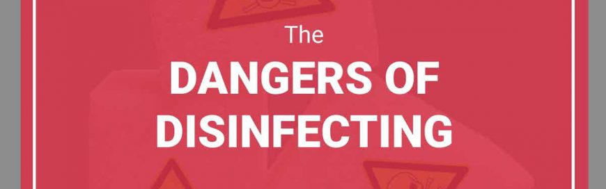 The Dangers of Disinfecting