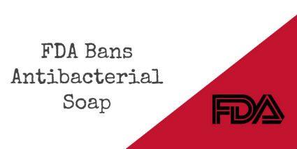FDA Bans Antibacterial Soap