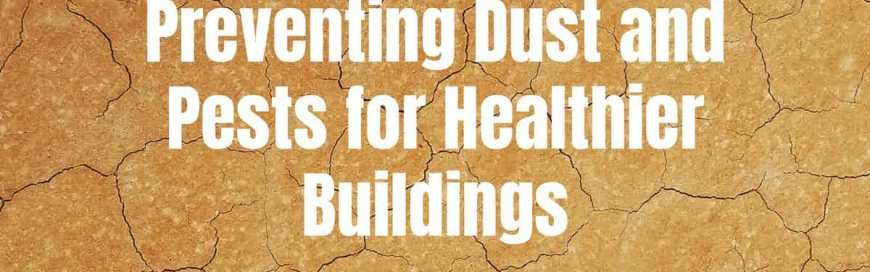 Preventing Dust and Pests for Healthier Buildings