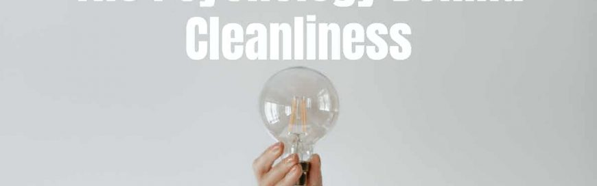 The Psychology Behind Cleanliness